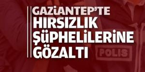 Gaziantep'te hırsızlık şüphelilerine gözaltı