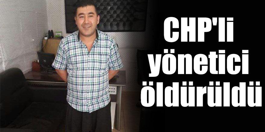 CHP 'li yönetici öldürüldü