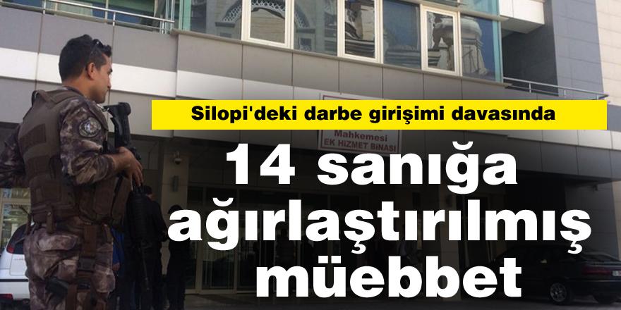 Silopi'deki darbe girişimi davasında 14 sanığa ağırlaştırılmış müebbet