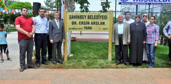 DR. ERSİN ARSLAN'IN İSMİ ŞAHİNBEY'DE YAŞIYOR